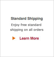 Standard Shipping! Enjoy free standard shipping on all orders