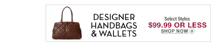 Designer Bags - Select Styles $99.99 or less