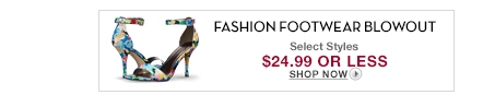 4/23 - Fashion Footwear Blowout $24.99 or less