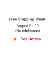 Free Shipping Week! August 21-29 (No minimums)